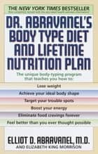 Dr. Abravanel's Body Type Diet and Lifetime Nutrition Plan ebook by Elliot D. Abravanel,Elizabeth A. King
