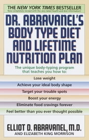 Dr. Abravanel's Body Type Diet and Lifetime Nutrition Plan ebook by Kobo.Web.Store.Products.Fields.ContributorFieldViewModel