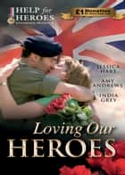 Loving Our Heroes (Help for Heroes): Last-Minute Proposal / Mission: Mountain Rescue / Mistress: Hired for the Billionaire's Pleasure (Mills & Boon M&B) ebook by Jessica Hart, Amy Andrews, India Grey
