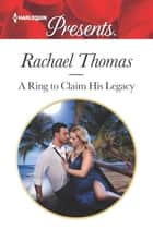 A Ring to Claim His Legacy ebook by Rachael Thomas