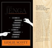 About Jenga: The Remarkable Business Of Creating A Game That Became A Household Name ebook by Leslie Scott