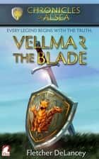 Vellmar the Blade ebook by Fletcher DeLancey