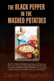 The Black Pepper in the Mashed Potatoes ebook by Calvin Bridgeforth