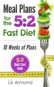 Meal Plans for the 5:2 Fast Diet ebook by Liz Armond