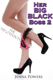 Her Big Black Boss 2: The Negotiation - The Negotiation ebook by Jenna Powers