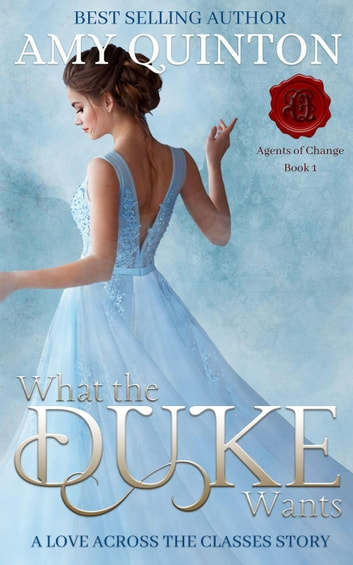 What the Duke Wants - Agents of Change, #1 ebook by Amy Quinton