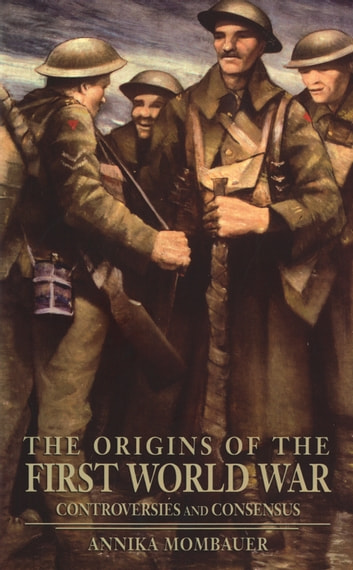 The Origins of the First World War - Controversies and Consensus ebook by Annika Mombauer