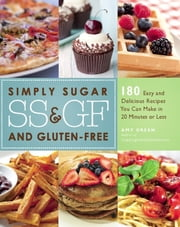 Simply Sugar and Gluten-Free - 180 Easy and Delicious Recipes You Can Make in 20 Minutes or Less ebook by Kobo.Web.Store.Products.Fields.ContributorFieldViewModel