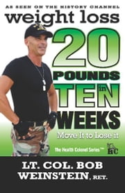 Weight Loss: Twenty Pounds in Ten Weeks - Move It to Lose It ebook by Bob Weinstein, Lt. Colonel, US Army, Ret.