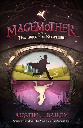 The Bridge to Nowhere - Magemother, #4 ebook by Austin J. Bailey