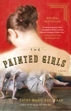 The Painted Girls - A Novel ebook by Cathy Marie Buchanan