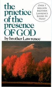 Practice of The Presence of God, The ebook by Brother Lawrence