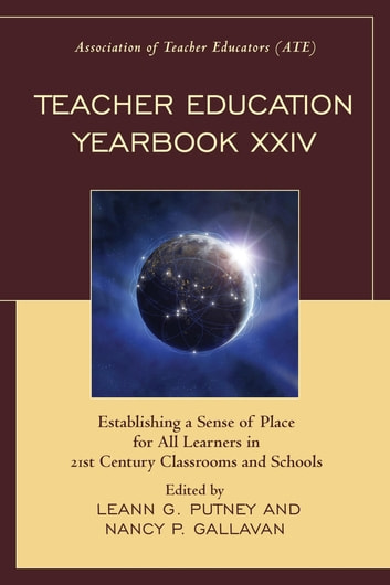 Teacher Education Yearbook XXIV - Establishing a Sense of Place for All Learners in 21st Century Classrooms and Schools ebook by