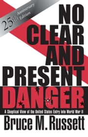 No Clear And Present Danger - A Skeptical View Of The UNited States Entry Into World War II ebook by Bruce M Russett