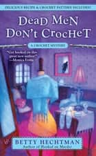 Dead Men Don't Crochet ebook by Betty Hechtman