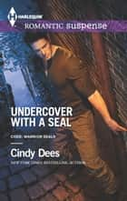 Undercover with a SEAL - A Military Romantic Suspense Novel ebook by Cindy Dees