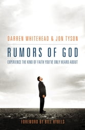 Rumors of God - Experience the Kind of Faith You´ve Only Heard About ebook by Darren Whitehead,Jon Tyson