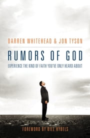 Rumors of God - Experience the Kind of Faith You´ve Only Heard About ebook by Darren Whitehead,Jon Tyson,Bill Hybels