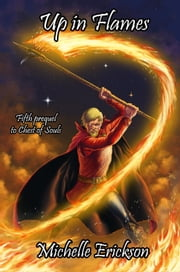 Up in Flames - Chest of Soul Prequel, #5 ebook by Michelle Erickson