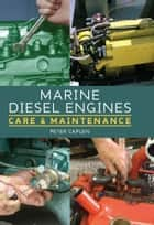 Marine Diesel Engines - Care and Maintenance ebook by Peter Caplen