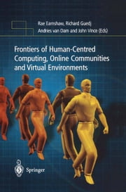 Frontiers of Human-Centered Computing, Online Communities and Virtual Environments ebook by Rae Earnshaw,Richard Guedj,Andries Van Dam,John Vince