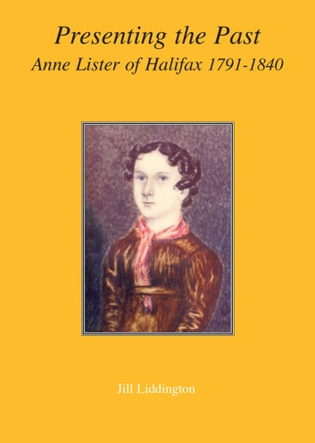 Presenting the Past - Anne Lister of Halifax 1791-1840 ebook by Jill Liddington