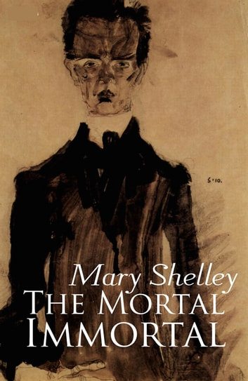 The Mortal Immortal ebook by Mary Shelley