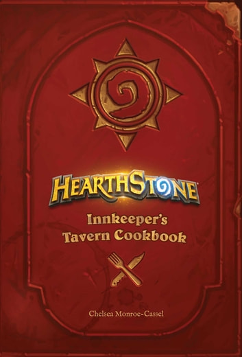 Hearthstone: Innkeeper's Tavern Cookbook ebook by Chelsea Monroe-Cassel