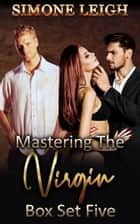 Mastering the Virgin - Box Set Five - Mastering the Virgin Box Set, #5 ebook by