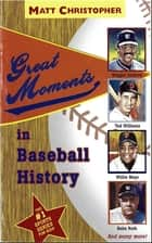 Great Moments in Baseball History ebook by Matt Christopher