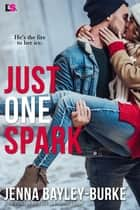 Just One Spark ebook by Jenna Bayley-Burke