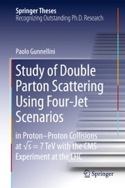 Study of Double Parton Scattering Using Four-Jet Scenarios - in Proton-Proton Collisions at sqrt s = 7 TeV with the CMS Experiment at the LHC ebook by Paolo Gunnellini