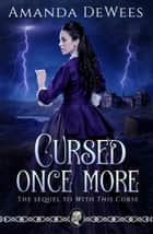 Cursed Once More - The Sequel to With This Curse ebook by Amanda DeWees