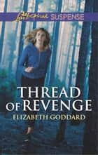 Thread of Revenge - Faith in the Face of Crime ebook by Elizabeth Goddard