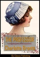 THE PROFESSOR [Full Classic Illustration]+[Free Audio Book Link]+[Active TOC] ebook by Charlotte Brontë