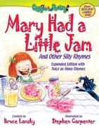Mary Had a Little Jam - And Other Silly Rhymes ebook by Bruce Lansky, Stephen Carpenter