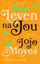 Een leven na jou 電子書籍 by Jojo Moyes, Anna Livestro