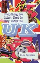 Everything You Didn't Need to Know About the UK ebook by Nick Brownlee