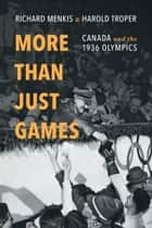 More than Just Games - Canada and the 1936 Olympics ebook by Richard  Menkis, Harold Troper