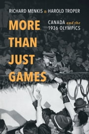 More than Just Games - Canada and the 1936 Olympics ebook by Richard  Menkis,Harold Troper
