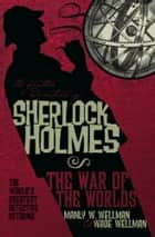 The Further Adventures of Sherlock Holmes: War of the Worlds ebook by Manly Wade Wellman, Wade Wellman
