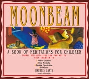 Moonbeam: A Book of Meditations for Children ebook by Maureen Garth