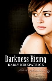 Darkness Rising - Book Two in the Into the Shadows Trilogy ebook by Karly Kirkpatrick