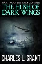Black Oak 2: The Hush of Dark Wings ebook by Charles L. Grant