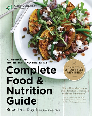 Academy of Nutrition and Dietetics Complete Food and Nutrition Guide, 5th Ed eBook by Roberta Larson Duyff