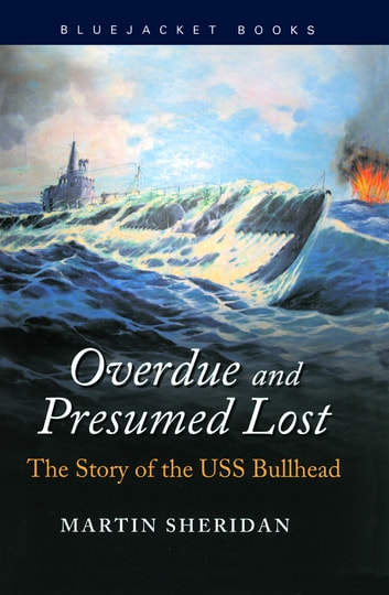 Overdue and Presumed Lost - The Story of the USS Bullhead ebook by Martin Sheridan