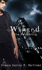 Winged: The Awakening ebook by Vianca Eunice Martinez