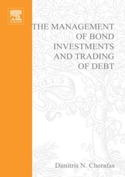 The Management of Bond Investments and Trading of Debt ebook by Chorafas, Dimitris N.