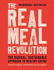 The Real Meal Revolution - The Radical, Sustainable Approach to Healthy Eating ebook by Sally-Ann Creed,Tim Noakes,Jonno Proudfoot