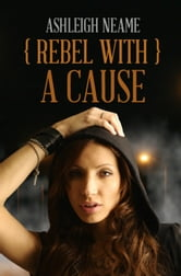 Rebel With A Cause - Welcome To The World Of Illegal Street Racing ebook by Ashleigh Neame